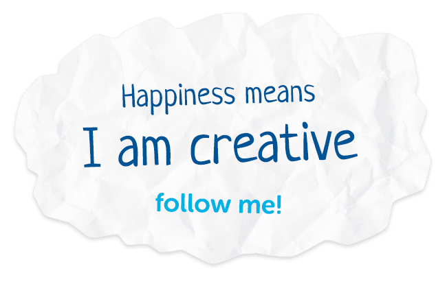 Happiness means I am creative. Follow me!